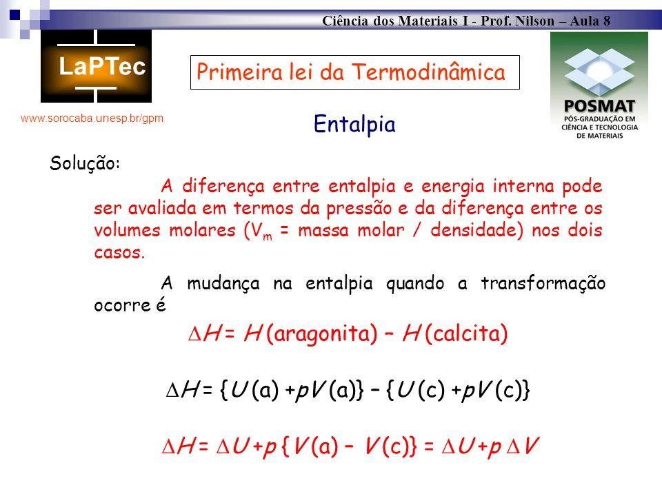 Ciência dos Materiais I - Prof. Nilson – Aula 8 www.sorocaba.unesp.br/gpm Primeira lei da Termodinâmica Entalpia A mudança na entalpia quando a transf