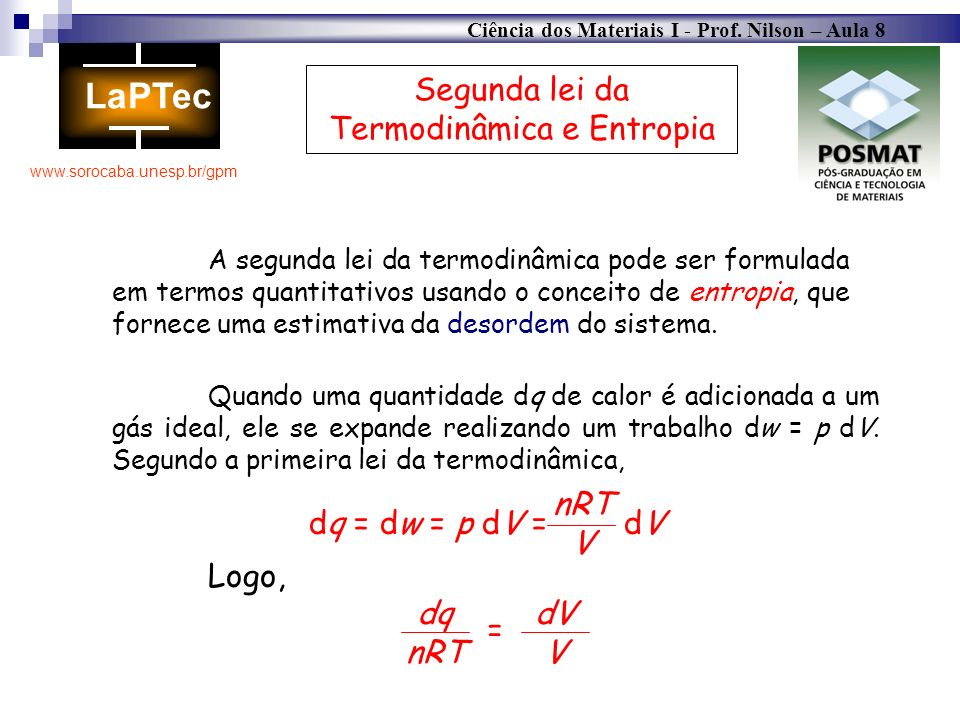 Ciência dos Materiais I - Prof. Nilson – Aula 8 www.sorocaba.unesp.br/gpm Segunda lei da Termodinâmica e Entropia A segunda lei da termodinâmica pode
