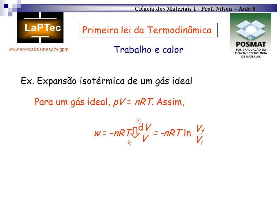 Ciência dos Materiais I - Prof. Nilson – Aula 8 www.sorocaba.unesp.br/gpm Trabalho e calor Primeira lei da Termodinâmica Ex. Expansão isotérmica de um