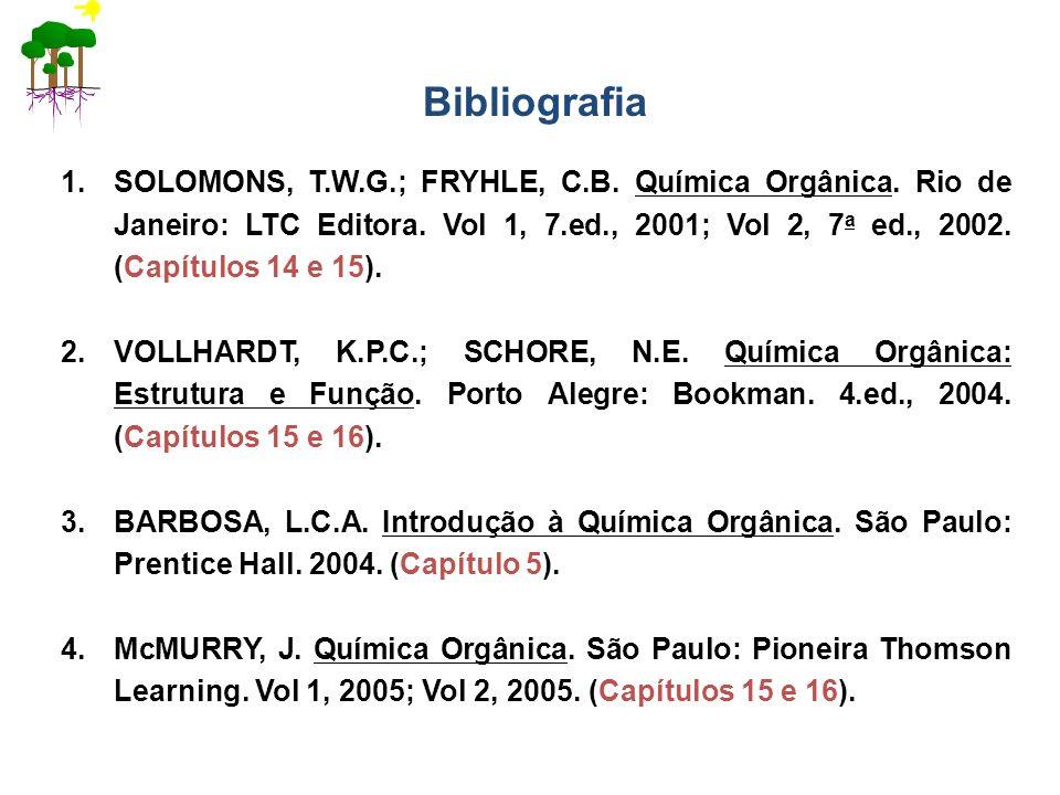Bibliografia 1.SOLOMONS, T.W.G.; FRYHLE, C.B. Química Orgânica. Rio de Janeiro: LTC Editora. Vol 1, 7.ed., 2001; Vol 2, 7 a ed., 2002. (Capítulos 14 e