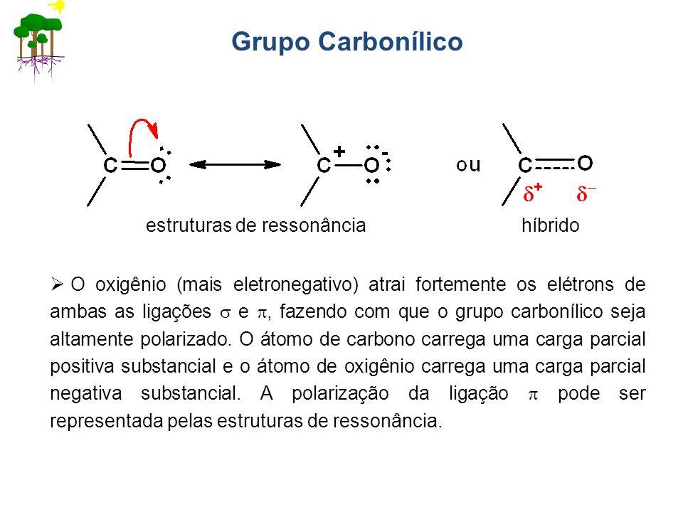 estruturas de ressonânciahíbrido O oxigênio (mais eletronegativo) atrai fortemente os elétrons de ambas as ligações e, fazendo com que o grupo carboní