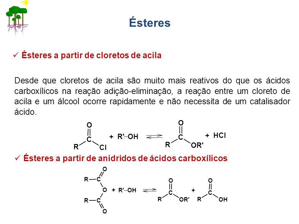 Ésteres Ésteres a partir de cloretos de acila Desde que cloretos de acila são muito mais reativos do que os ácidos carboxílicos na reação adição-elimi
