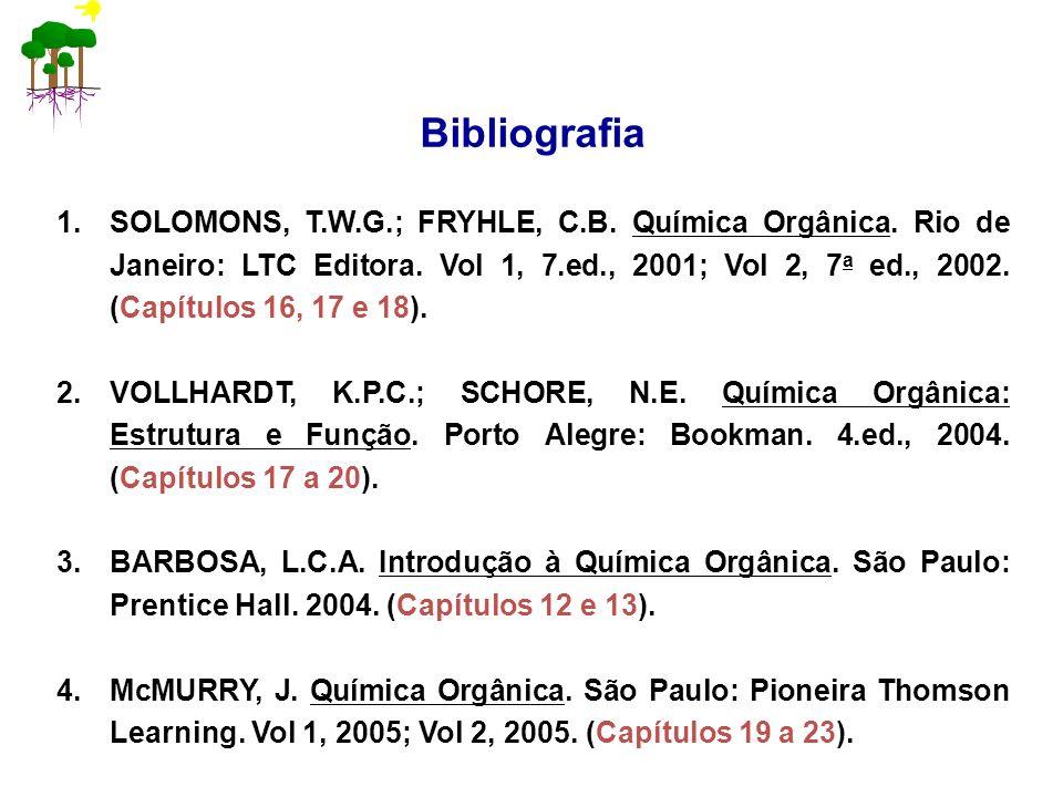 Bibliografia 1.SOLOMONS, T.W.G.; FRYHLE, C.B. Química Orgânica. Rio de Janeiro: LTC Editora. Vol 1, 7.ed., 2001; Vol 2, 7 a ed., 2002. (Capítulos 16,