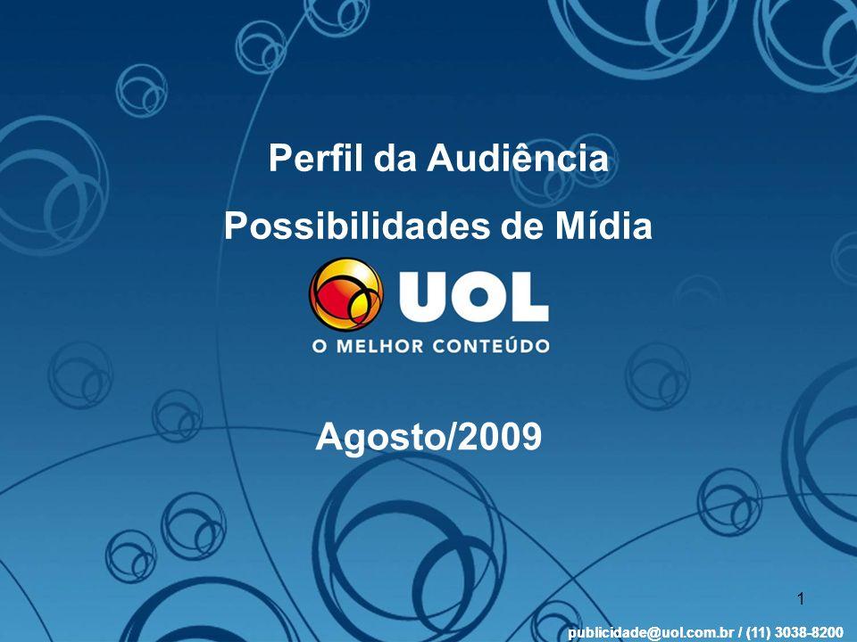 publicidade@uol.com.br / (11) 3038-8200 1 Perfil da Audiência Possibilidades de Mídia Agosto/2009 publicidade@uol.com.br / (11) 3038-8200