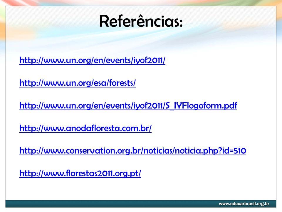 Referências: http://www.un.org/en/events/iyof2011/ http://www.un.org/esa/forests/ http://www.un.org/en/events/iyof2011/S_IYFlogoform.pdf http://www.an