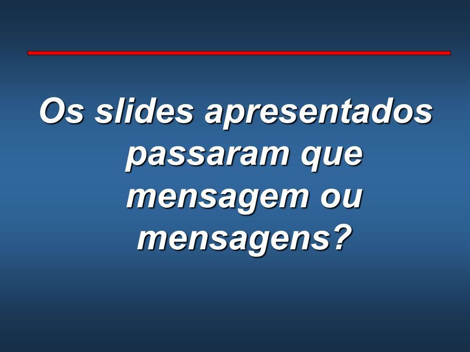 Os slides apresentados passaram que mensagem ou mensagens?