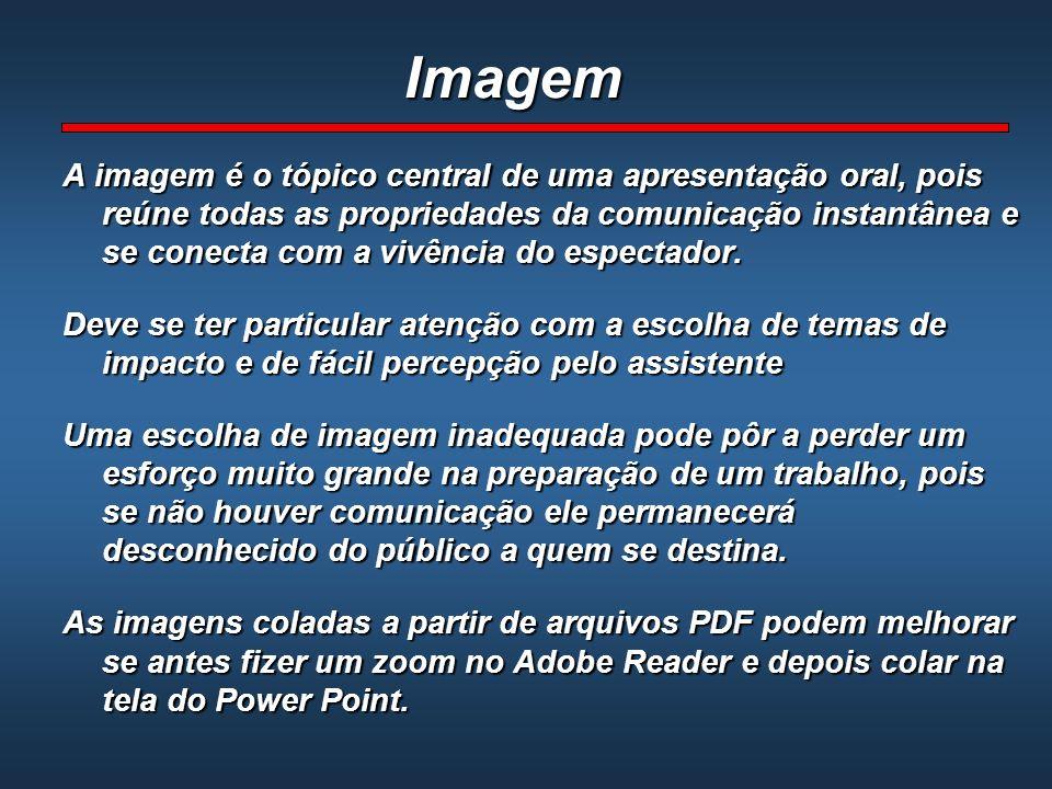Imagem A imagem é o tópico central de uma apresentação oral, pois reúne todas as propriedades da comunicação instantânea e se conecta com a vivência d