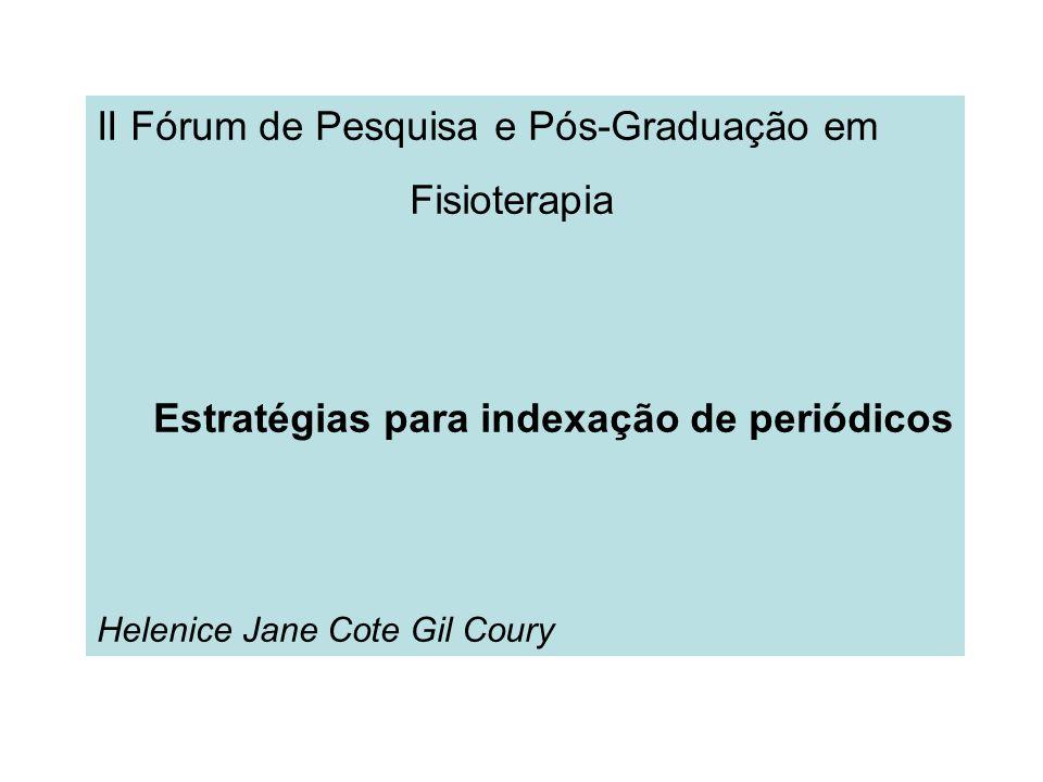 II Fórum de Pesquisa e Pós-Graduação em Fisioterapia Estratégias para indexação de periódicos Helenice Jane Cote Gil Coury