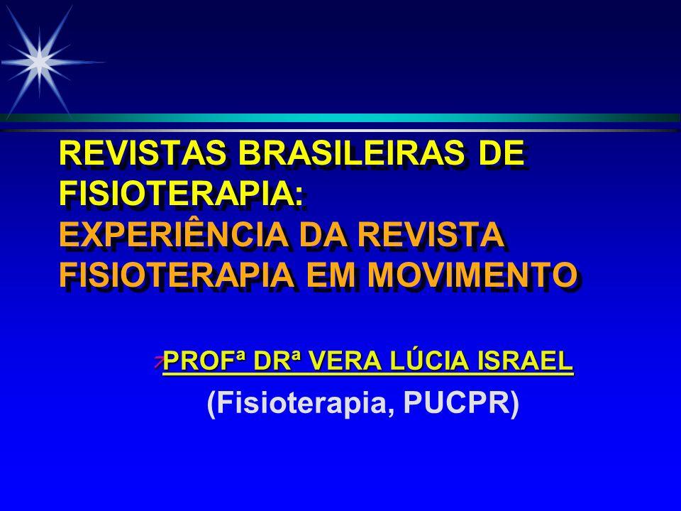 REVISTAS BRASILEIRAS DE FISIOTERAPIA: EXPERIÊNCIA DA REVISTA FISIOTERAPIA EM MOVIMENTO ä PROFª DRª VERA LÚCIA ISRAEL (Fisioterapia, PUCPR)