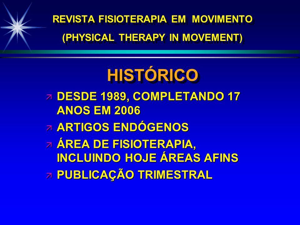 REVISTA FISIOTERAPIA EM MOVIMENTO (PHYSICAL THERAPY IN MOVEMENT) HISTÓRICO ä DESDE 1989, COMPLETANDO 17 ANOS EM 2006 ä ARTIGOS ENDÓGENOS ä ÁREA DE FIS