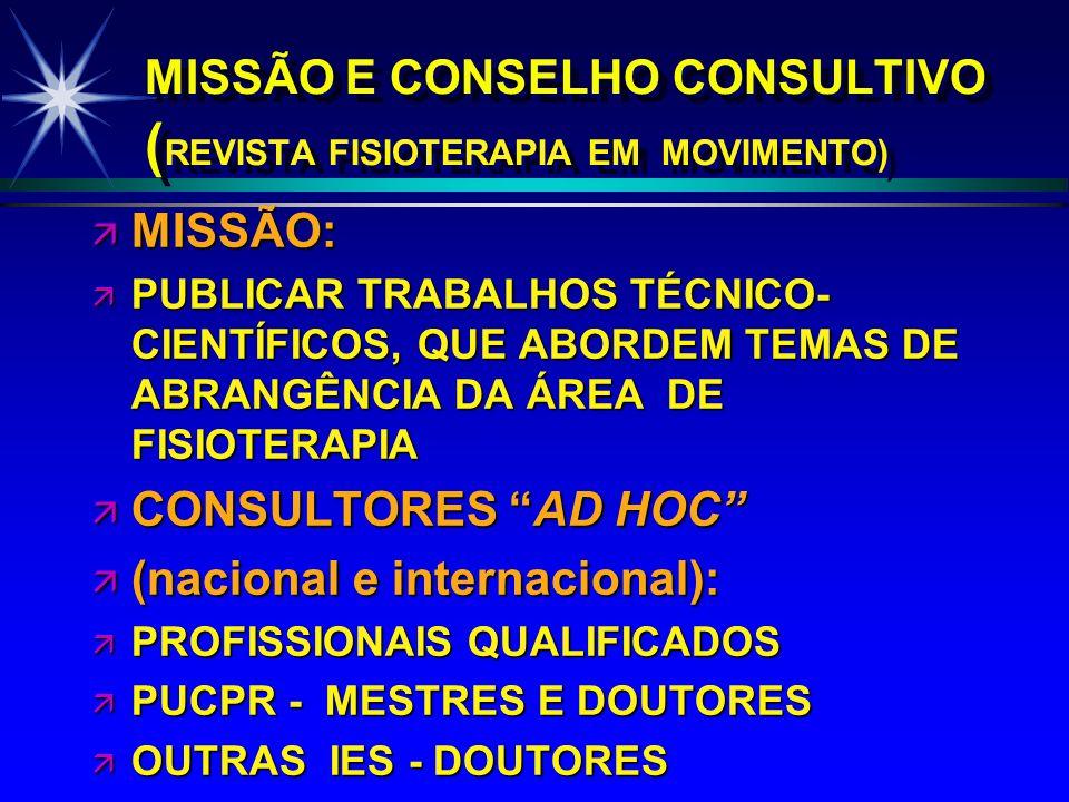 MISSÃO E CONSELHO CONSULTIVO ( REVISTA FISIOTERAPIA EM MOVIMENTO) ä MISSÃO: ä PUBLICAR TRABALHOS TÉCNICO- CIENTÍFICOS, QUE ABORDEM TEMAS DE ABRANGÊNCI
