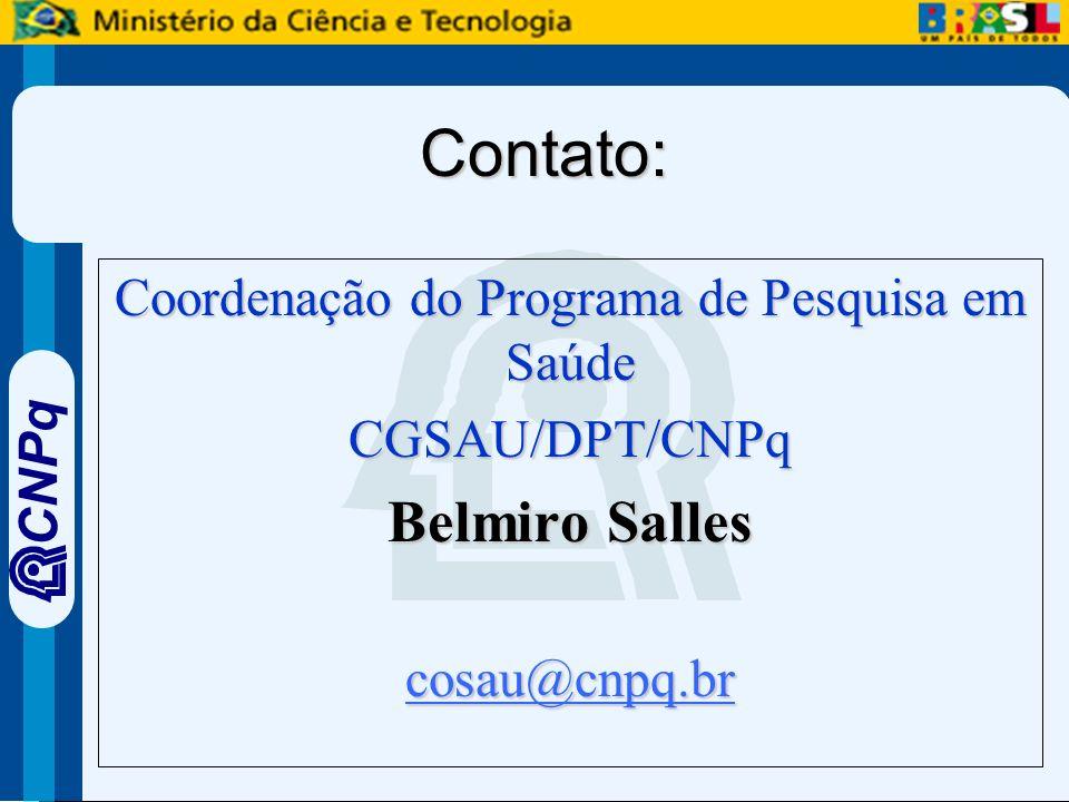 CNPq Contato: Coordenação do Programa de Pesquisa em Saúde CGSAU/DPT/CNPq Belmiro Salles cosau@cnpq.br