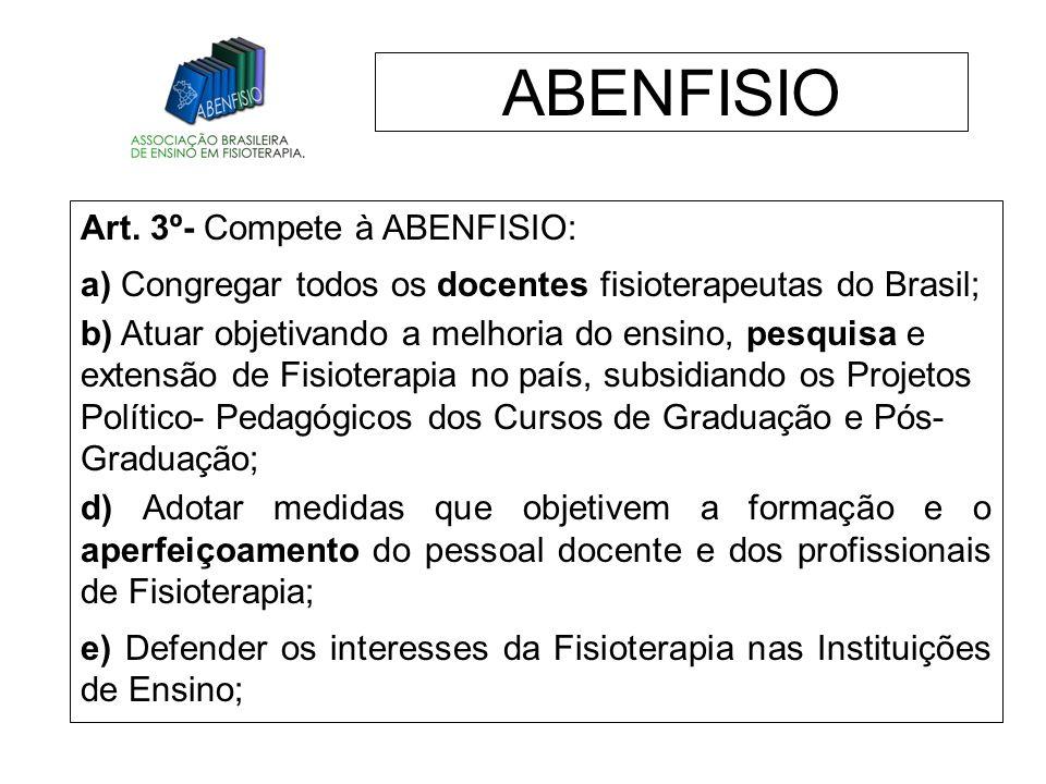 ABENFISIO Art. 3º- Compete à ABENFISIO: a) Congregar todos os docentes fisioterapeutas do Brasil; b) Atuar objetivando a melhoria do ensino, pesquisa