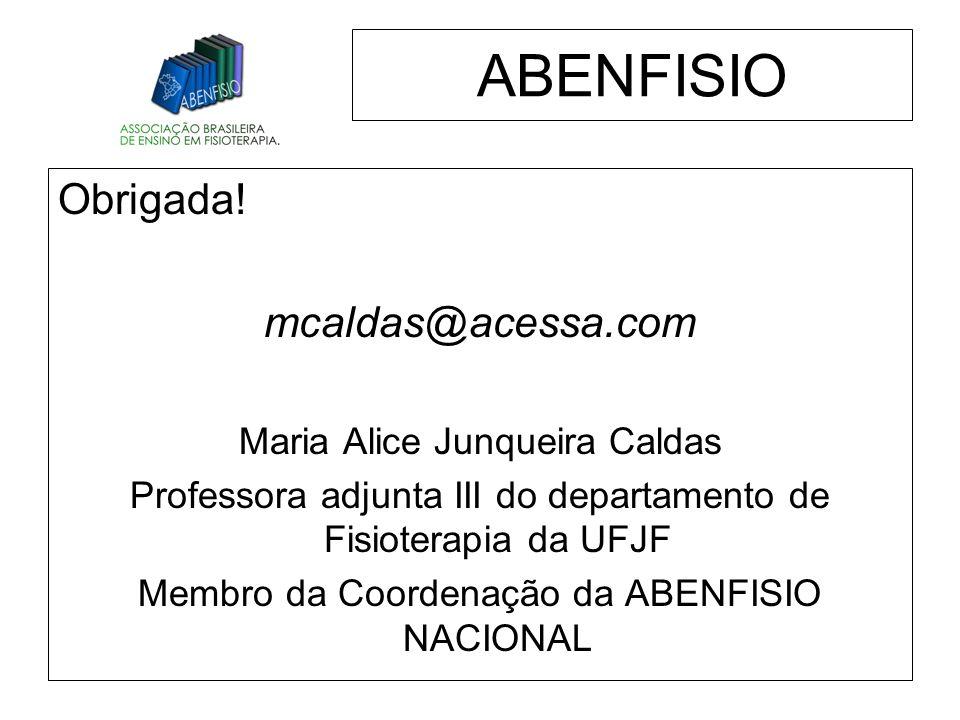 Obrigada! mcaldas@acessa.com Maria Alice Junqueira Caldas Professora adjunta III do departamento de Fisioterapia da UFJF Membro da Coordenação da ABEN