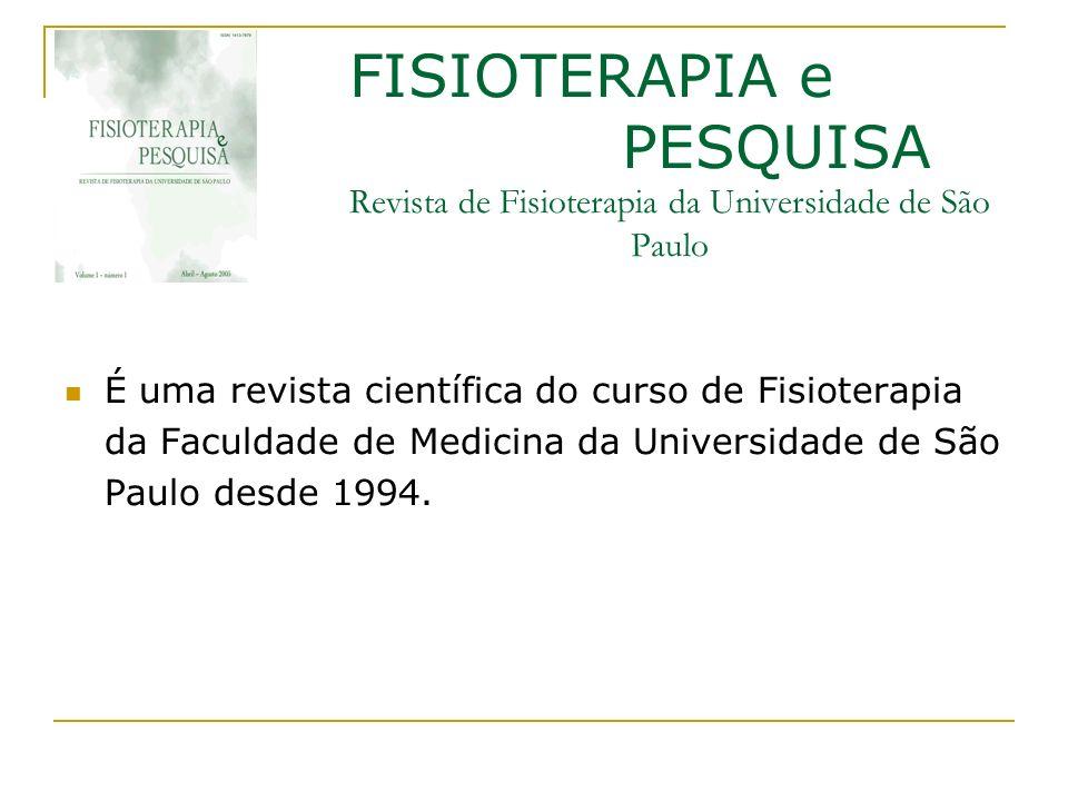 FISIOTERAPIA e PESQUISA Revista de Fisioterapia da Universidade de São Paulo É uma revista científica do curso de Fisioterapia da Faculdade de Medicin