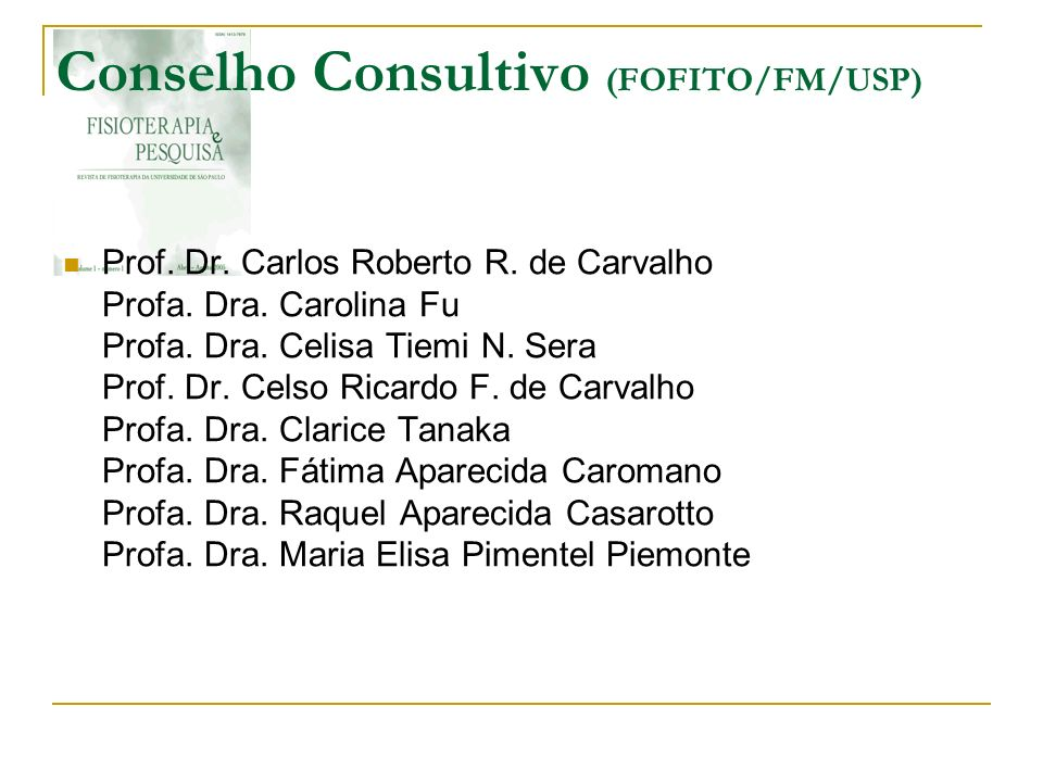 Conselho Consultivo (FOFITO/FM/USP) Prof. Dr. Carlos Roberto R. de Carvalho Profa. Dra. Carolina Fu Profa. Dra. Celisa Tiemi N. Sera Prof. Dr. Celso R