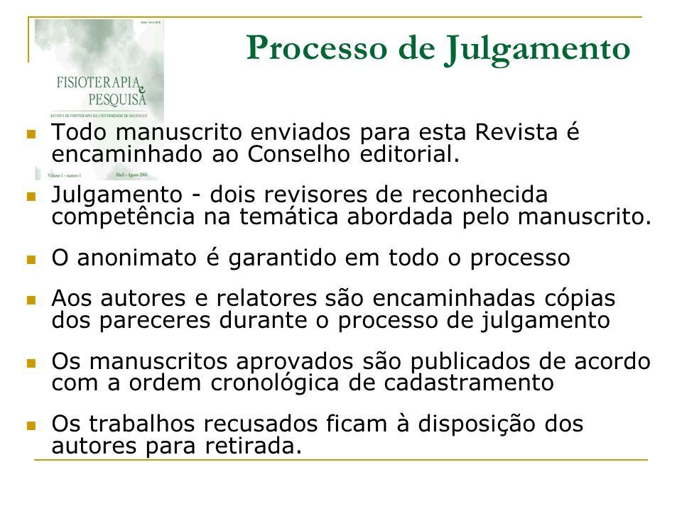 Processo de Julgamento Todo manuscrito enviados para esta Revista é encaminhado ao Conselho editorial. Julgamento - dois revisores de reconhecida comp