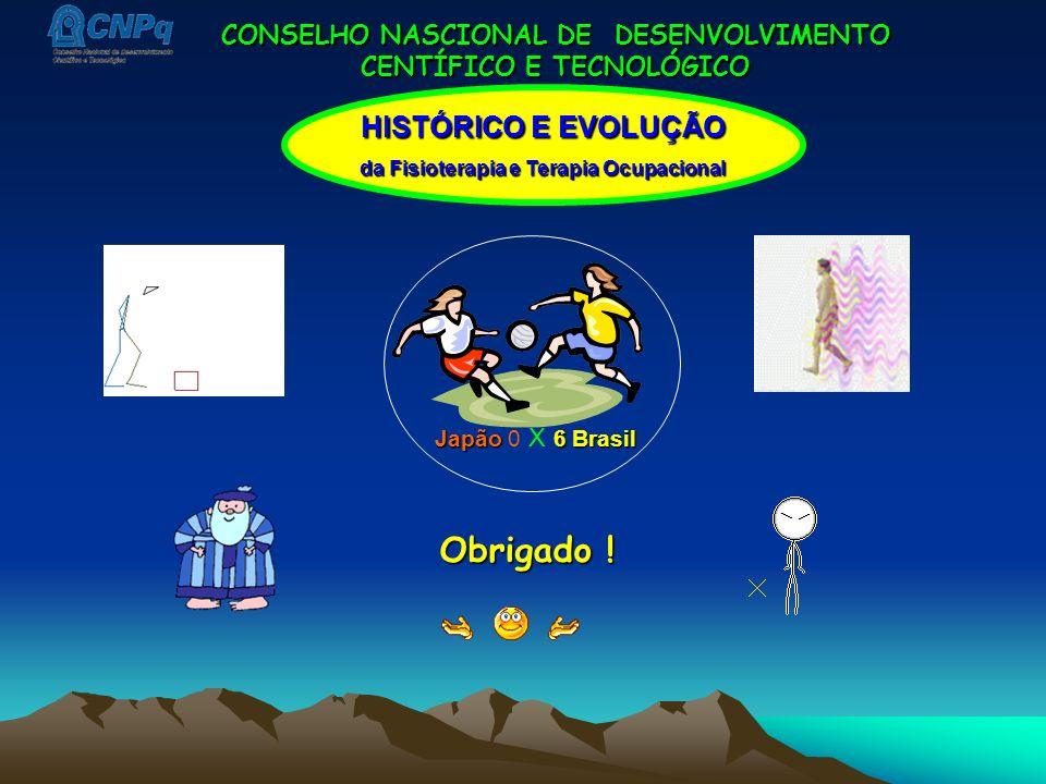 CONSELHO NASCIONAL DE DESENVOLVIMENTO CENTÍFICO E TECNOLÓGICO HISTÓRICO E EVOLUÇÃO da Fisioterapia e Terapia Ocupacional Obrigado ! Japão6 Brasil Japã