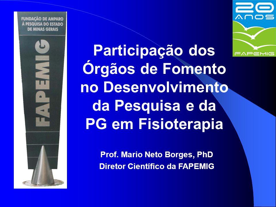 Participação dos Órgãos de Fomento no Desenvolvimento da Pesquisa e da PG em Fisioterapia Prof.