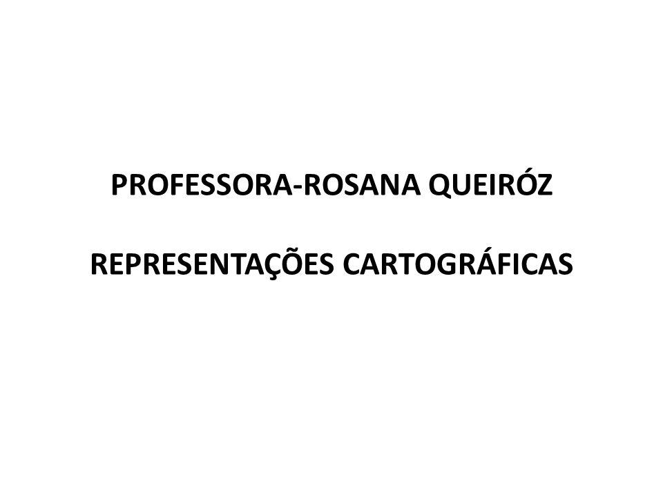 PROFESSORA-ROSANA QUEIRÓZ REPRESENTAÇÕES CARTOGRÁFICAS