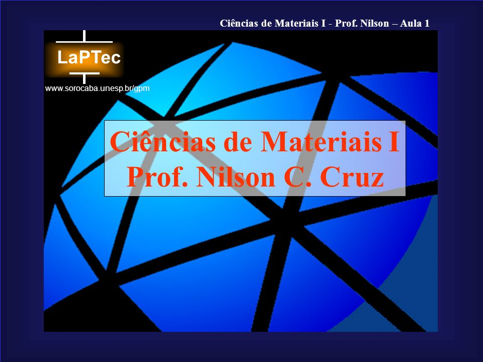 Ciências de Materiais I - Prof. Nilson – Aula 1 www.sorocaba.unesp.br/gpm Ciências de Materiais I Prof. Nilson C. Cruz