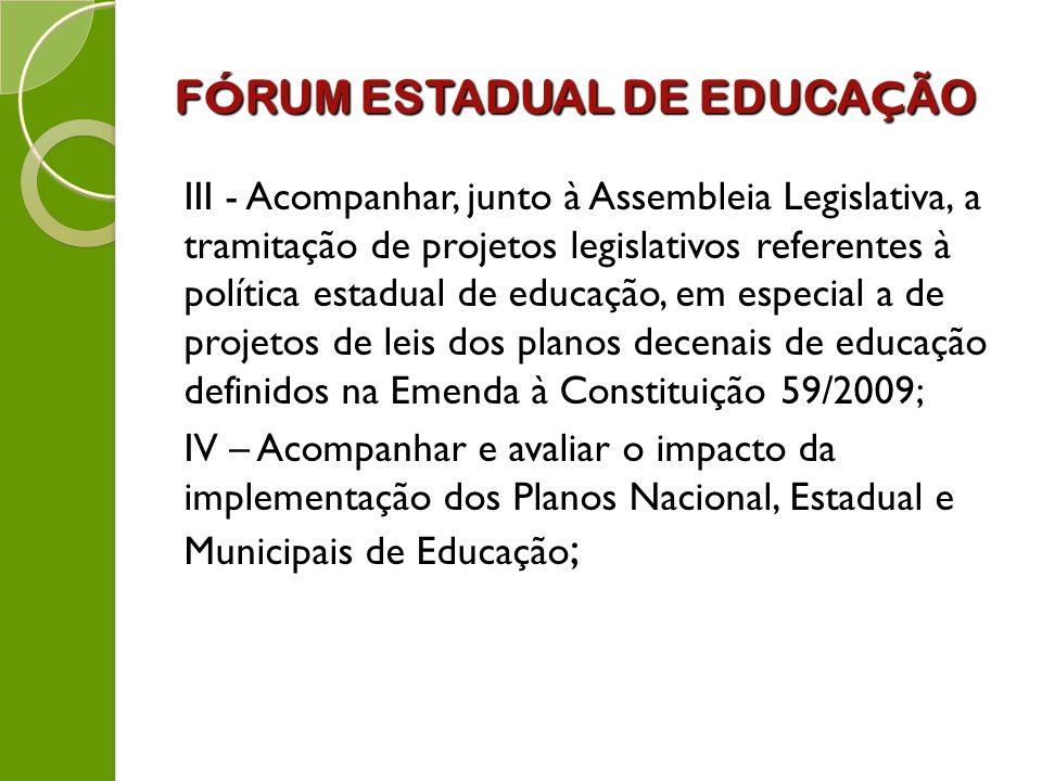 F Ó RUM ESTADUAL DE EDUCA Ç ÃO III - Acompanhar, junto à Assembleia Legislativa, a tramitação de projetos legislativos referentes à política estadual