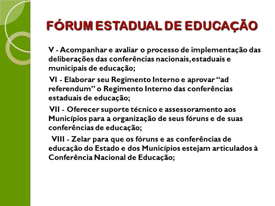 F Ó RUM ESTADUAL DE EDUCA Ç ÃO V - Acompanhar e avaliar o processo de implementação das deliberações das conferências nacionais, estaduais e municipai