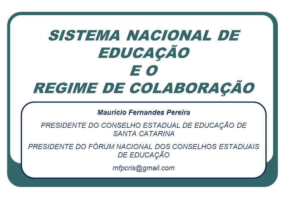 SISTEMA NACIONAL DE EDUCAÇÃO E O REGIME DE COLABORAÇÃO Maurício Fernandes Pereira PRESIDENTE DO CONSELHO ESTADUAL DE EDUCAÇÃO DE SANTA CATARINA PRESID