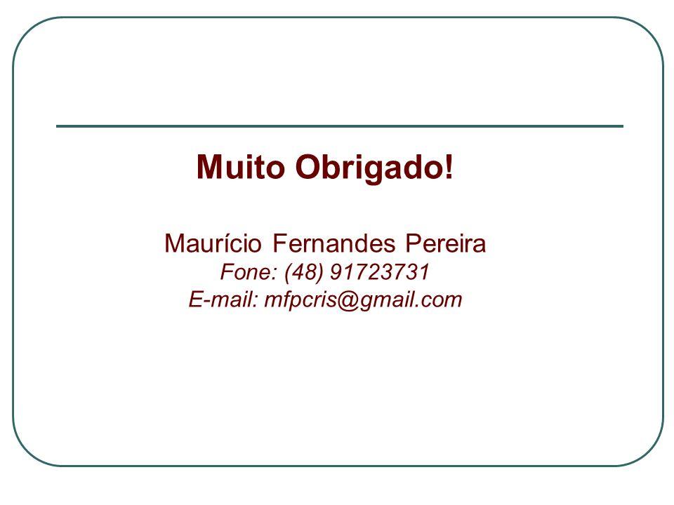 Muito Obrigado! Maurício Fernandes Pereira Fone: (48) 91723731 E-mail: mfpcris@gmail.com