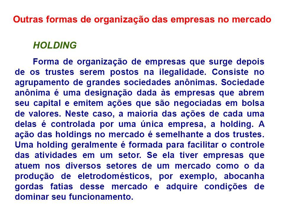 Outras formas de organização das empresas no mercado HOLDING Forma de organização de empresas que surge depois de os trustes serem postos na ilegalida