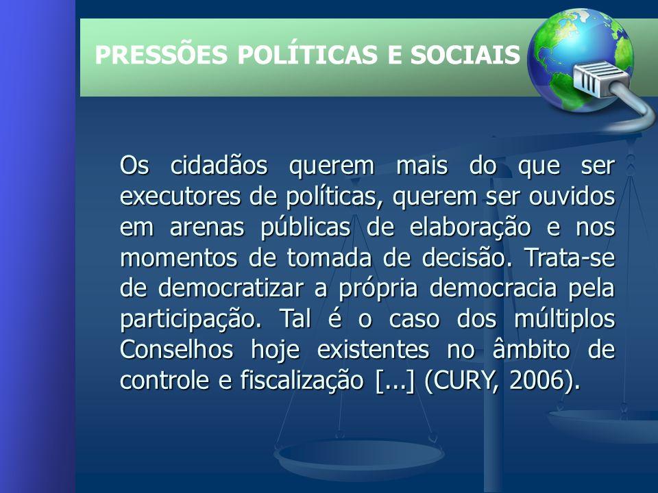 Os cidadãos querem mais do que ser executores de políticas, querem ser ouvidos em arenas públicas de elaboração e nos momentos de tomada de decisão.