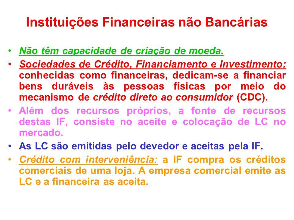 Instituições Financeiras não Bancárias Não têm capacidade de criação de moeda. Sociedades de Crédito, Financiamento e Investimento: conhecidas como fi