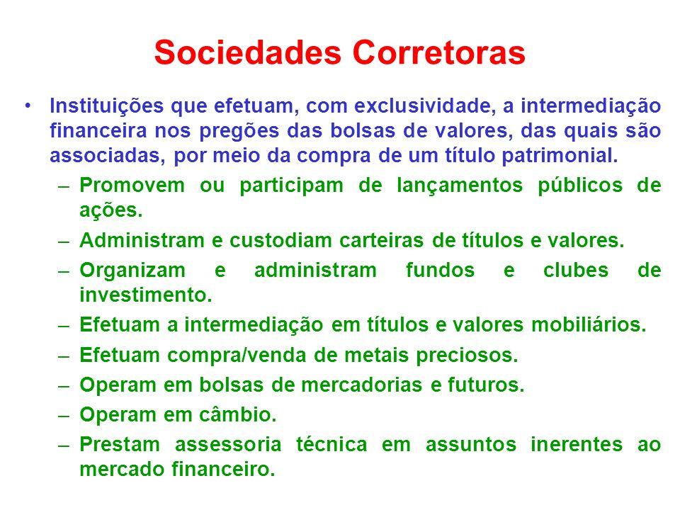 Sociedades Corretoras Instituições que efetuam, com exclusividade, a intermediação financeira nos pregões das bolsas de valores, das quais são associa