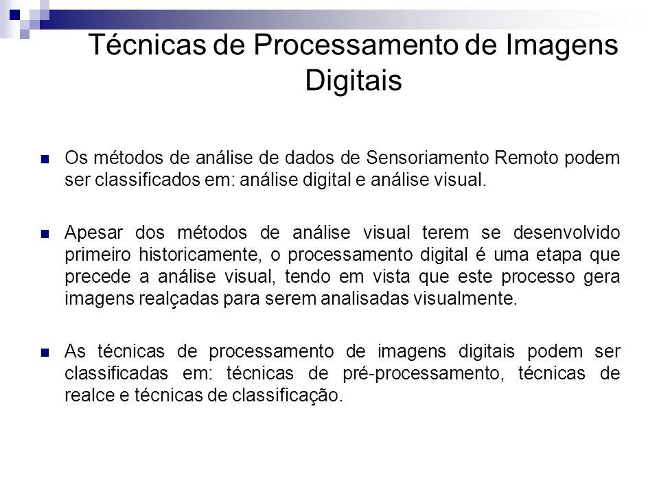 Técnicas de Processamento de Imagens Digitais Os métodos de análise de dados de Sensoriamento Remoto podem ser classificados em: análise digital e aná