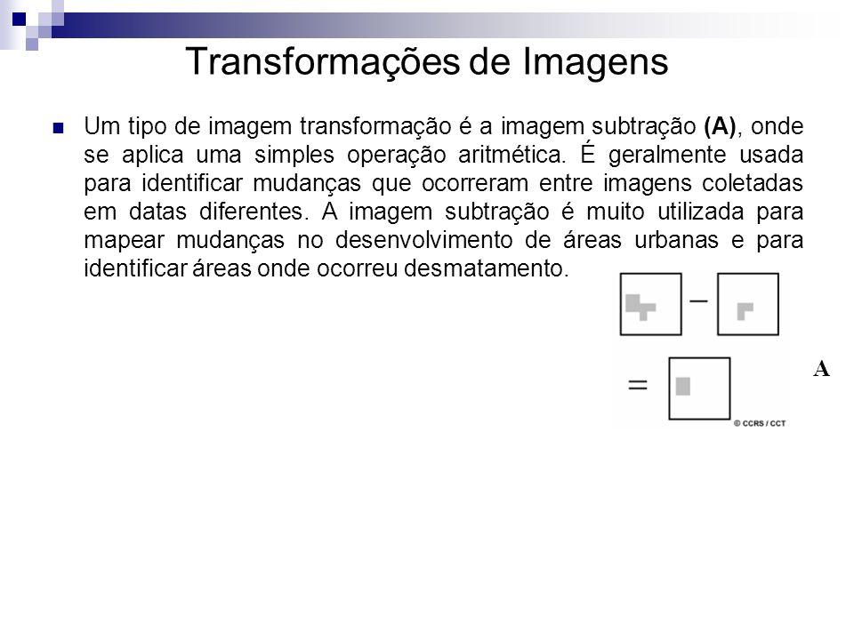 Transformações de Imagens Um tipo de imagem transformação é a imagem subtração (A), onde se aplica uma simples operação aritmética. É geralmente usada