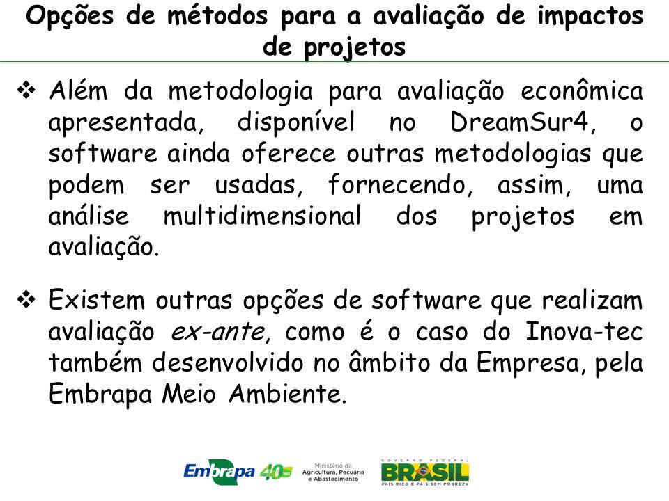 Opções de métodos para a avaliação de impactos de projetos Além da metodologia para avaliação econômica apresentada, disponível no DreamSur4, o softwa
