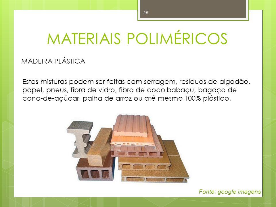 48 MADEIRA PLÁSTICA Estas misturas podem ser feitas com serragem, resíduos de algodão, papel, pneus, fibra de vidro, fibra de coco babaçu, bagaço de c
