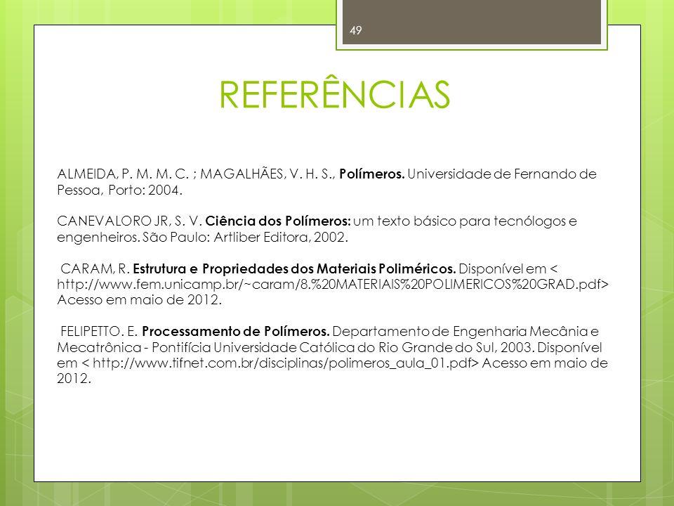 49 ALMEIDA, P. M. M. C. ; MAGALHÃES, V. H. S., Polímeros. Universidade de Fernando de Pessoa, Porto: 2004. CANEVALORO JR, S. V. Ciência dos Polímeros: