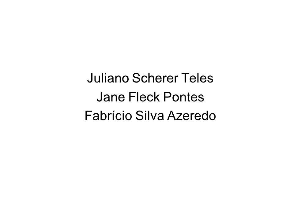 Juliano Scherer Teles Jane Fleck Pontes Fabrício Silva Azeredo