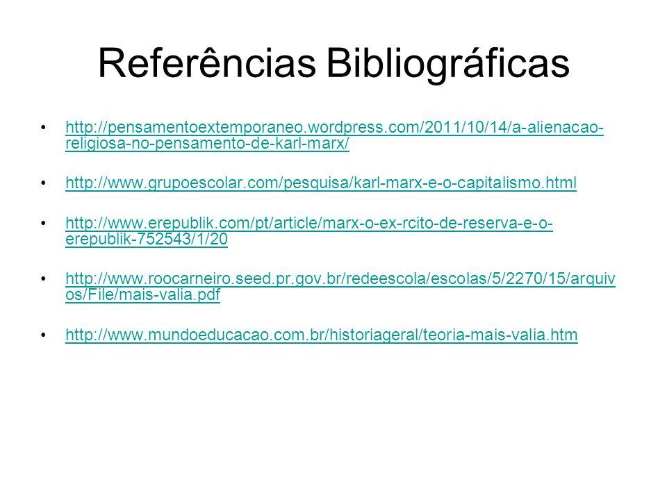 Referências Bibliográficas http://pensamentoextemporaneo.wordpress.com/2011/10/14/a-alienacao- religiosa-no-pensamento-de-karl-marx/http://pensamentoe