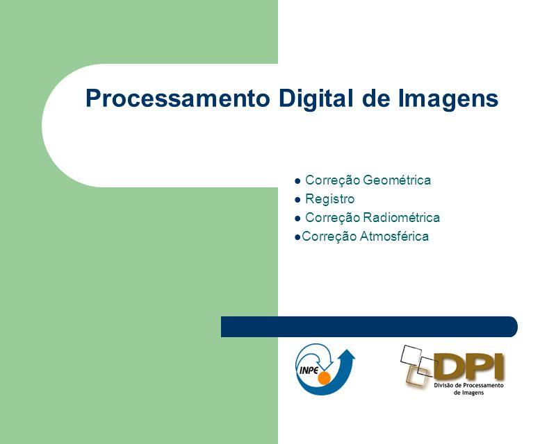 Processamento Digital de Imagens Correção Geométrica Registro Correção Radiométrica Correção Atmosférica