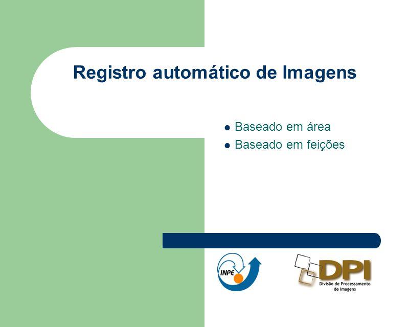 Registro automático de Imagens Baseado em área Baseado em feições