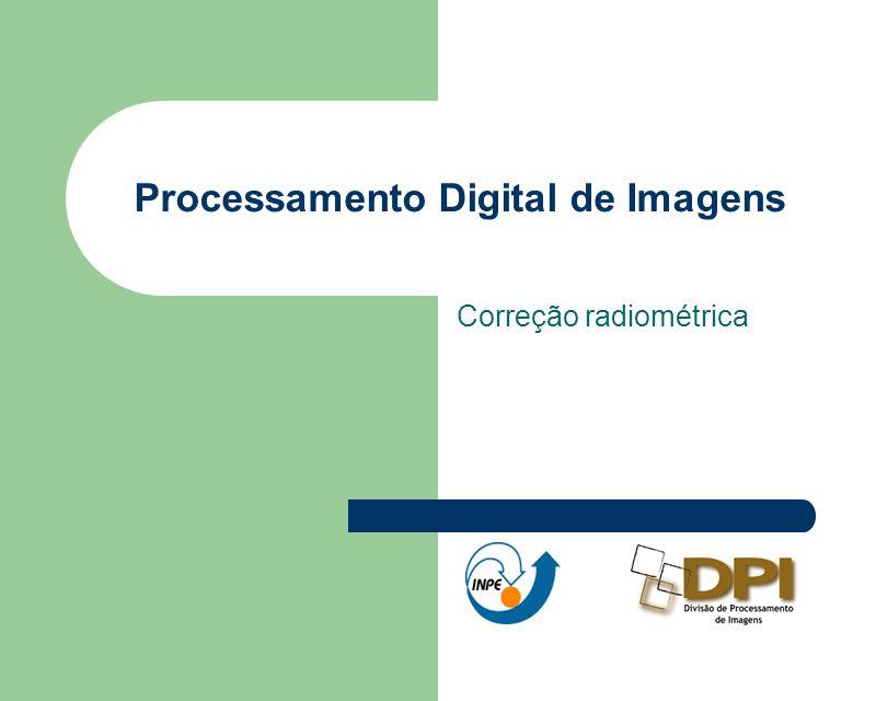 Processamento Digital de Imagens Correção radiométrica