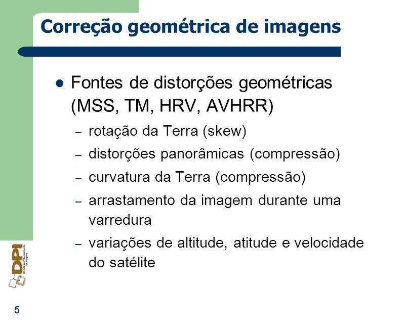 5 Correção geométrica de imagens Fontes de distorções geométricas (MSS, TM, HRV, AVHRR) – rotação da Terra (skew) – distorções panorâmicas (compressão