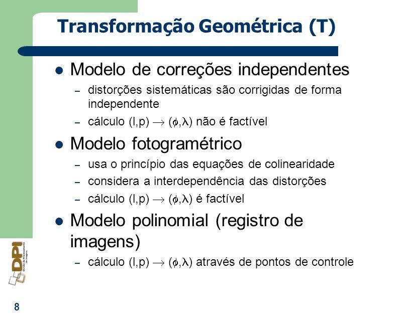 8 Transformação Geométrica (T) Modelo de correções independentes – distorções sistemáticas são corrigidas de forma independente – cálculo (l,p) (, ) n