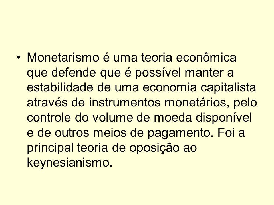 Monetarismo é uma teoria econômica que defende que é possível manter a estabilidade de uma economia capitalista através de instrumentos monetários, pe