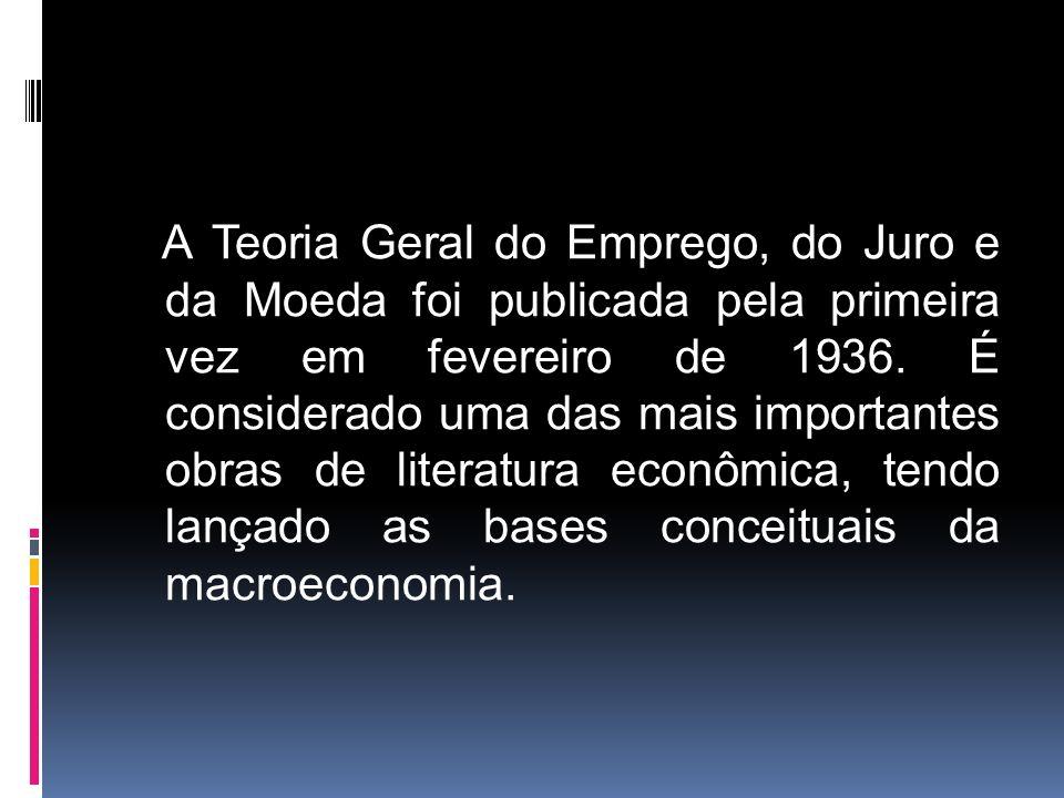A Teoria Geral do Emprego, do Juro e da Moeda foi publicada pela primeira vez em fevereiro de 1936. É considerado uma das mais importantes obras de li