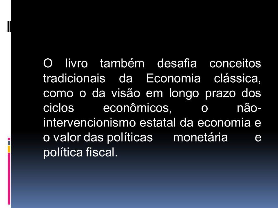 O livro também desafia conceitos tradicionais da Economia clássica, como o da visão em longo prazo dos ciclos econômicos, o não- intervencionismo esta