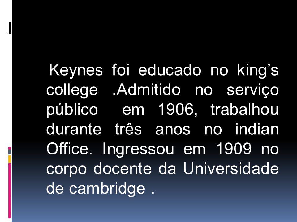 Keynes foi educado no kings college.Admitido no serviço público em 1906, trabalhou durante três anos no indian Office. Ingressou em 1909 no corpo doce