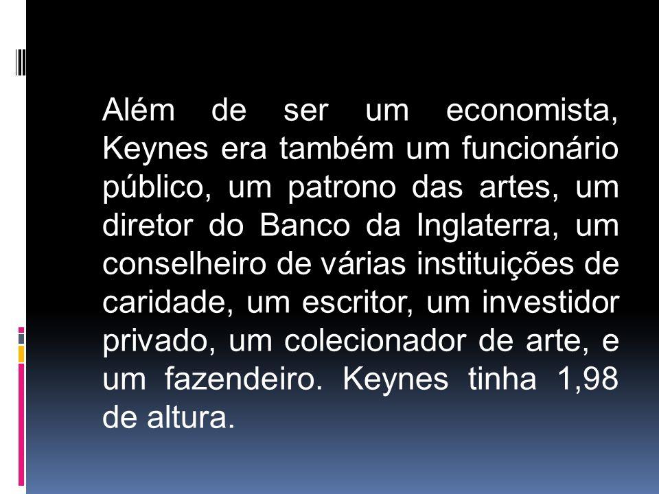 Além de ser um economista, Keynes era também um funcionário público, um patrono das artes, um diretor do Banco da Inglaterra, um conselheiro de várias